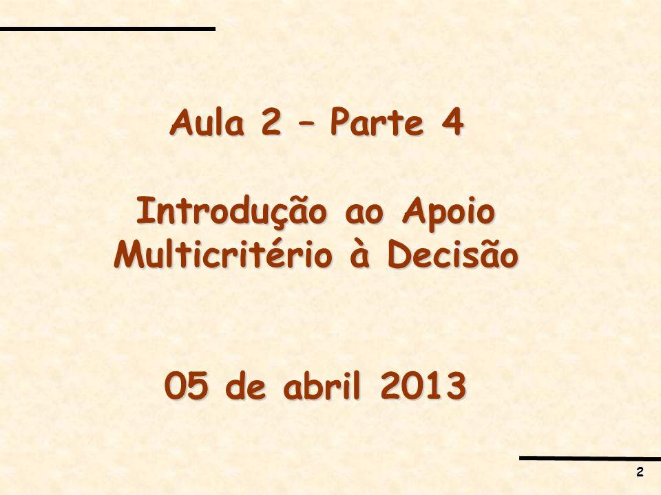 2 Aula 2 – Parte 4 Introdução ao Apoio Multicritério à Decisão 05 de abril 2013
