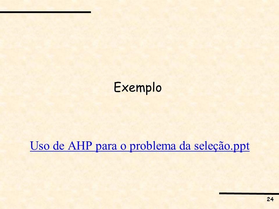 24 Exemplo Uso de AHP para o problema da seleção.ppt