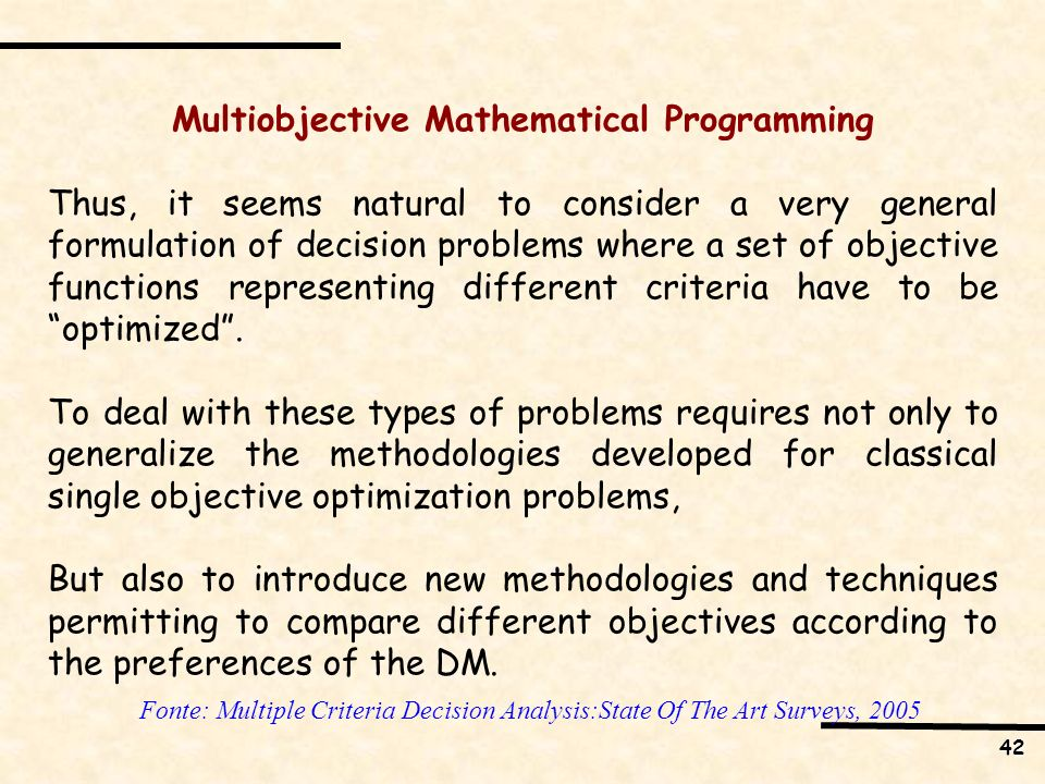 42 Multiobjective Mathematical Programming Thus, it seems natural to consider a very general formulation of decision problems where a set of objective