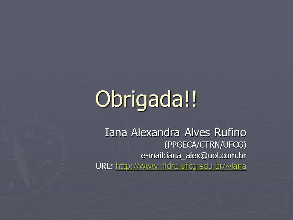 Obrigada!! Iana Alexandra Alves Rufino (PPGECA/CTRN/UFCG) e-mail:iana_alex@uol.com.br URL: http://www.hidro.ufcg.edu.br/~iana http://www.hidro.ufcg.ed