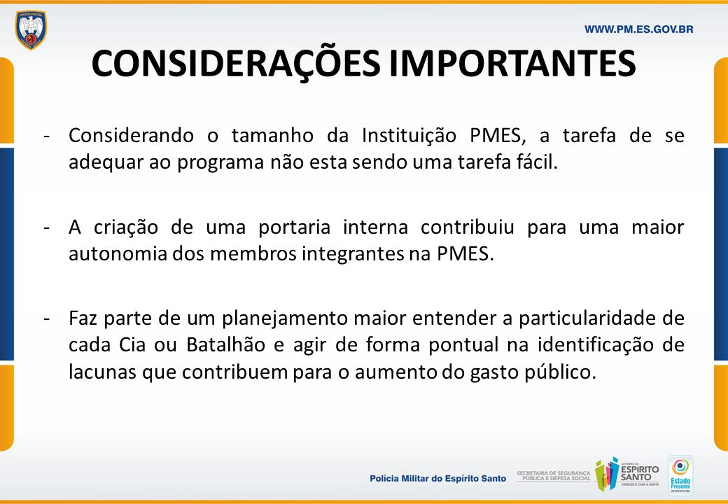 CONSIDERAÇÕES IMPORTANTES -Considerando o tamanho da Instituição PMES, a tarefa de se adequar ao programa não esta sendo uma tarefa fácil. -A criação