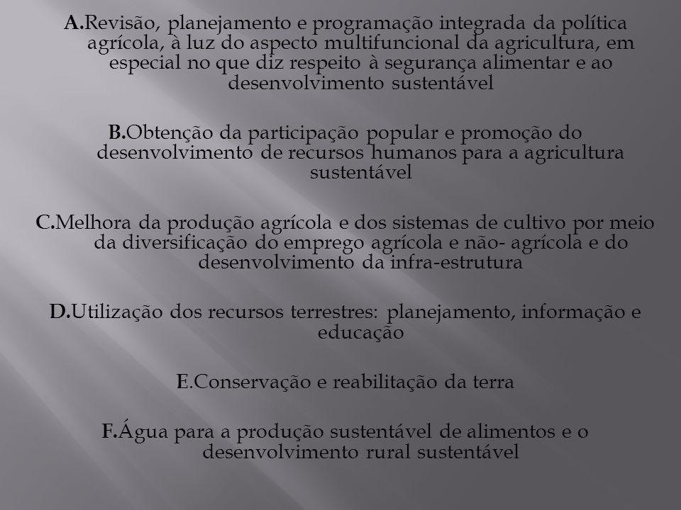 A. Revisão, planejamento e programação integrada da política agrícola, à luz do aspecto multifuncional da agricultura, em especial no que diz respeito