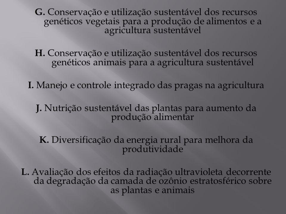G. Conservação e utilização sustentável dos recursos genéticos vegetais para a produção de alimentos e a agricultura sustentável H. Conservação e util