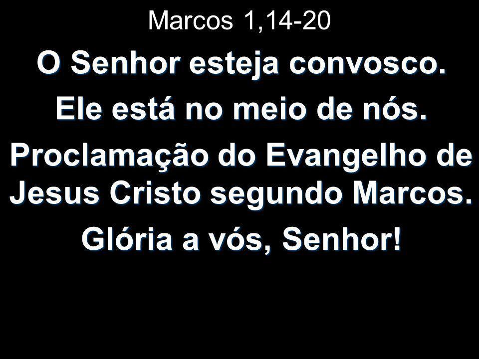 Marcos 1,14-20 O Senhor esteja convosco.Ele está no meio de nós.