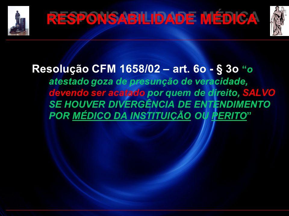 RESPONSABILIDADE MÉDICA Resolução CFM 1658/02 – art. 6o - § 3oo atestado goza de presunção de veracidade, devendo ser acatado por quem de direito, SAL
