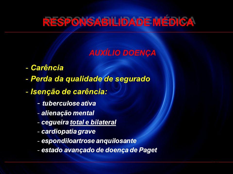 RESPONSABILIDADE MÉDICA AUXÍLIO DOENÇA - Carência - Perda da qualidade de segurado - Isenção de carência: - tuberculose ativa - alienação mental - ceg