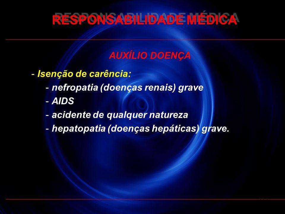 RESPONSABILIDADE MÉDICA AUXÍLIO DOENÇA - Isenção de carência: - nefropatia (doenças renais) grave - AIDS - acidente de qualquer natureza - hepatopatia