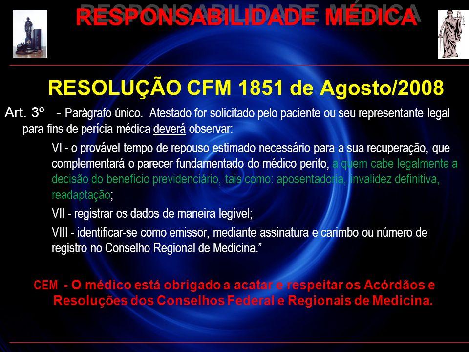 RESPONSABILIDADE MÉDICA RESOLUÇÃO CFM 1851 de Agosto/2008 Art. 3º - Parágrafo único. Atestado for solicitado pelo paciente ou seu representante legal