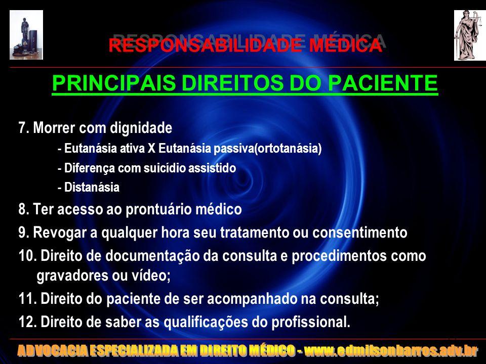 RESPONSABILIDADE MÉDICA PRINCIPAIS DIREITOS DO PACIENTE 7. Morrer com dignidade - Eutanásia ativa X Eutanásia passiva(ortotanásia) - Diferença com sui