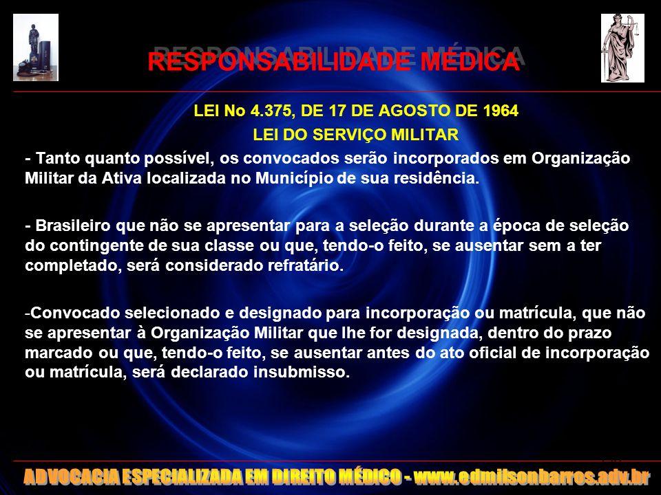 RESPONSABILIDADE MÉDICA LEI No 4.375, DE 17 DE AGOSTO DE 1964 LEI DO SERVIÇO MILITAR - Tanto quanto possível, os convocados serão incorporados em Orga