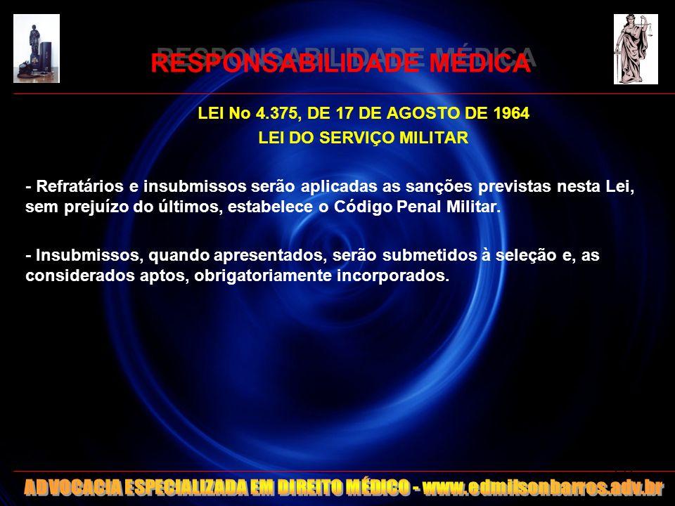 RESPONSABILIDADE MÉDICA LEI No 4.375, DE 17 DE AGOSTO DE 1964 LEI DO SERVIÇO MILITAR - Refratários e insubmissos serão aplicadas as sanções previstas