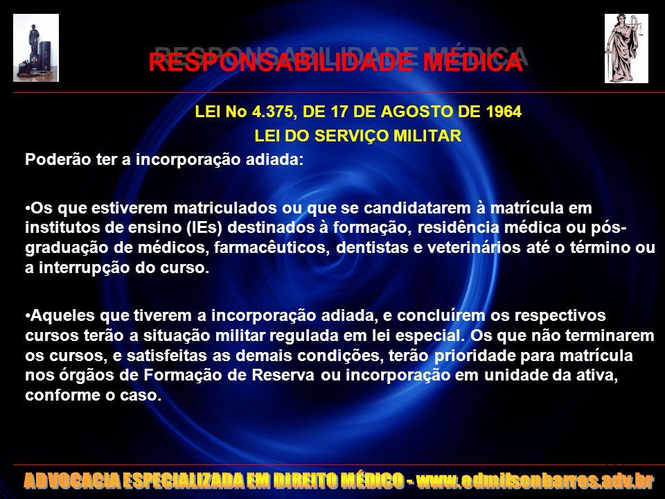 RESPONSABILIDADE MÉDICA LEI No 4.375, DE 17 DE AGOSTO DE 1964 LEI DO SERVIÇO MILITAR Poderão ter a incorporação adiada: Os que estiverem matriculados