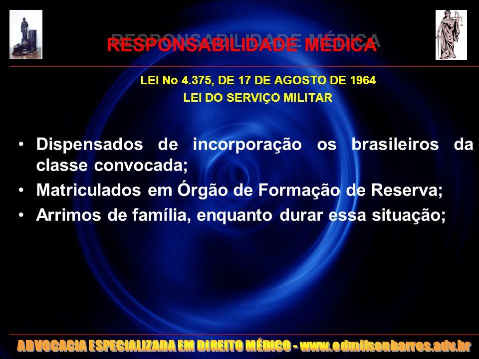 RESPONSABILIDADE MÉDICA LEI No 4.375, DE 17 DE AGOSTO DE 1964 LEI DO SERVIÇO MILITAR Dispensados de incorporação os brasileiros da classe convocada; M