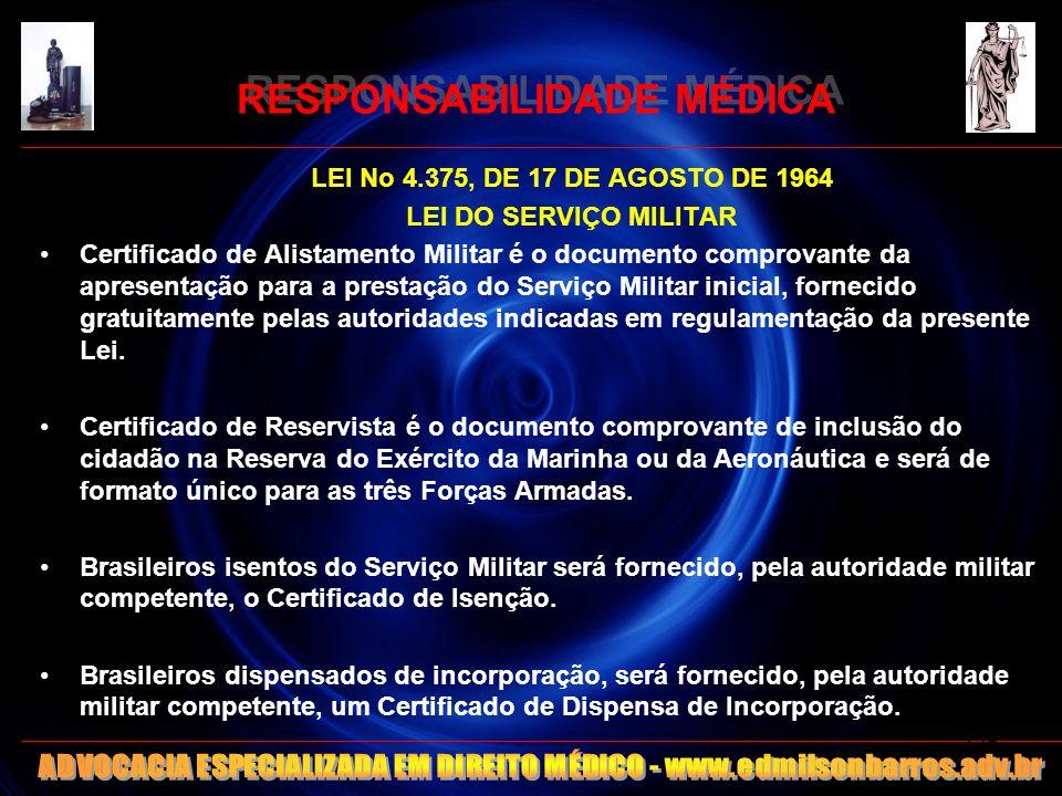 RESPONSABILIDADE MÉDICA LEI No 4.375, DE 17 DE AGOSTO DE 1964 LEI DO SERVIÇO MILITAR Certificado de Alistamento Militar é o documento comprovante da a