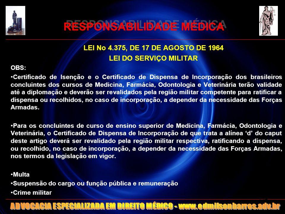 RESPONSABILIDADE MÉDICA LEI No 4.375, DE 17 DE AGOSTO DE 1964 LEI DO SERVIÇO MILITAR OBS: Certificado de Isenção e o Certificado de Dispensa de Incorp