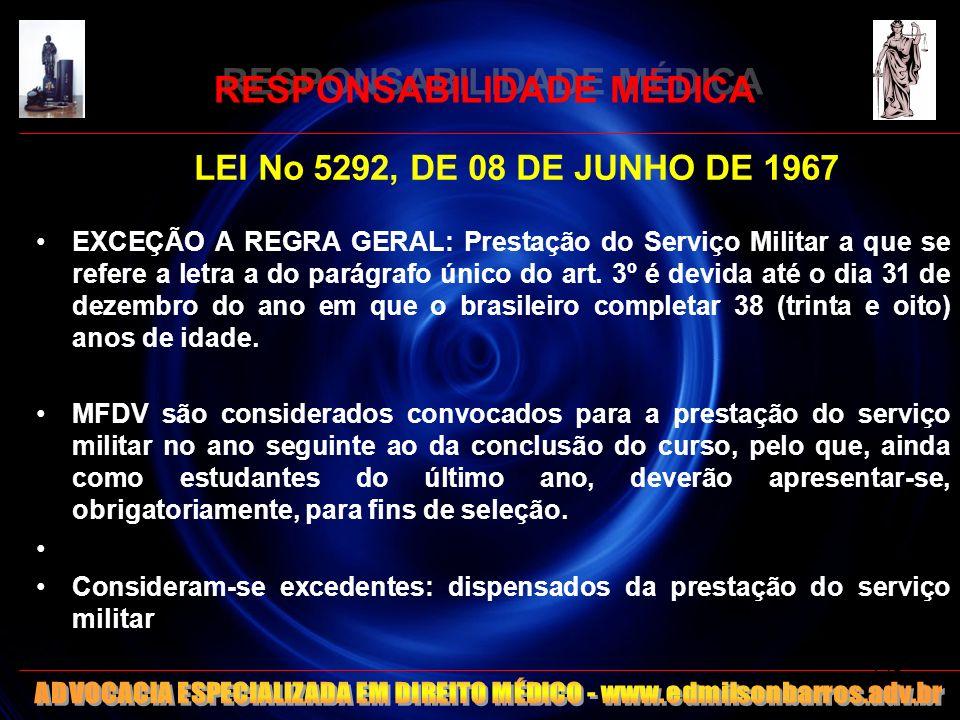 RESPONSABILIDADE MÉDICA LEI No 5292, DE 08 DE JUNHO DE 1967 EXCEÇÃO A REGRA GERAL: Prestação do Serviço Militar a que se refere a letra a do parágrafo