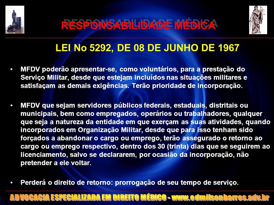 RESPONSABILIDADE MÉDICA LEI No 5292, DE 08 DE JUNHO DE 1967 MFDV poderão apresentar-se, como voluntários, para a prestação do Serviço Militar, desde q
