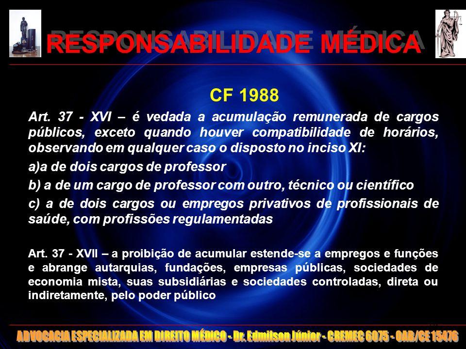 RESPONSABILIDADE MÉDICA CF 1988 Art. 37 - XVI – é vedada a acumulação remunerada de cargos públicos, exceto quando houver compatibilidade de horários,