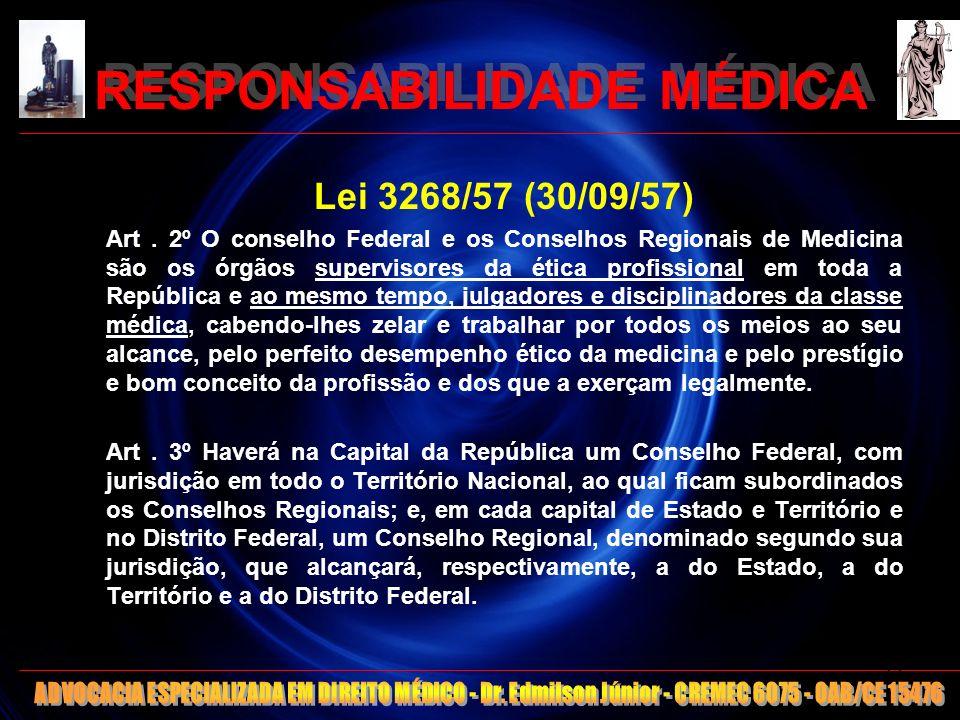 RESPONSABILIDADE MÉDICA Lei 3268/57 (30/09/57) Art. 2º O conselho Federal e os Conselhos Regionais de Medicina são os órgãos supervisores da ética pro