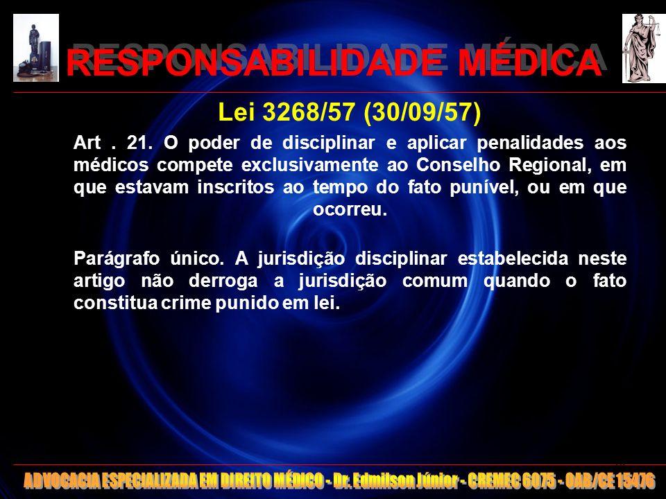 RESPONSABILIDADE MÉDICA Lei 3268/57 (30/09/57) Art. 21. O poder de disciplinar e aplicar penalidades aos médicos compete exclusivamente ao Conselho Re