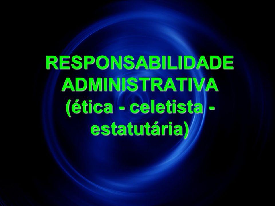 RESPONSABILIDADE ADMINISTRATIVA (ética - celetista - estatutária) 26