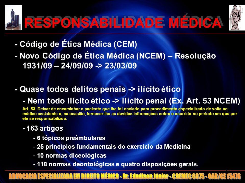 RESPONSABILIDADE MÉDICA - Código de Ética Médica (CEM) - Novo Código de Ética Médica (NCEM) – Resolução 1931/09 – 24/09/09 -> 23/03/09 - Quase todos d