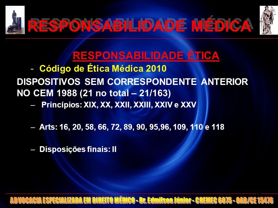 RESPONSABILIDADE MÉDICA RESPONSABILIDADE ÉTICA -Código de Ética Médica 2010 DISPOSITIVOS SEM CORRESPONDENTE ANTERIOR NO CEM 1988 (21 no total – 21/163