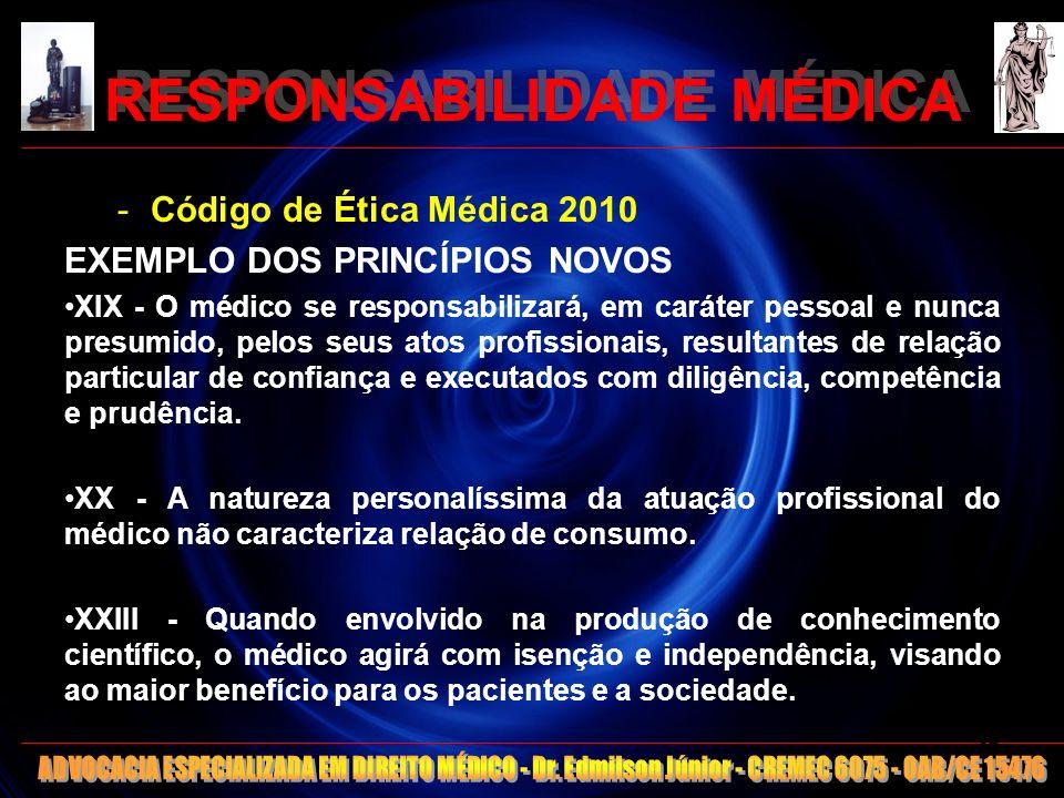 RESPONSABILIDADE MÉDICA -Código de Ética Médica 2010 EXEMPLO DOS PRINCÍPIOS NOVOS XIX - O médico se responsabilizará, em caráter pessoal e nunca presu