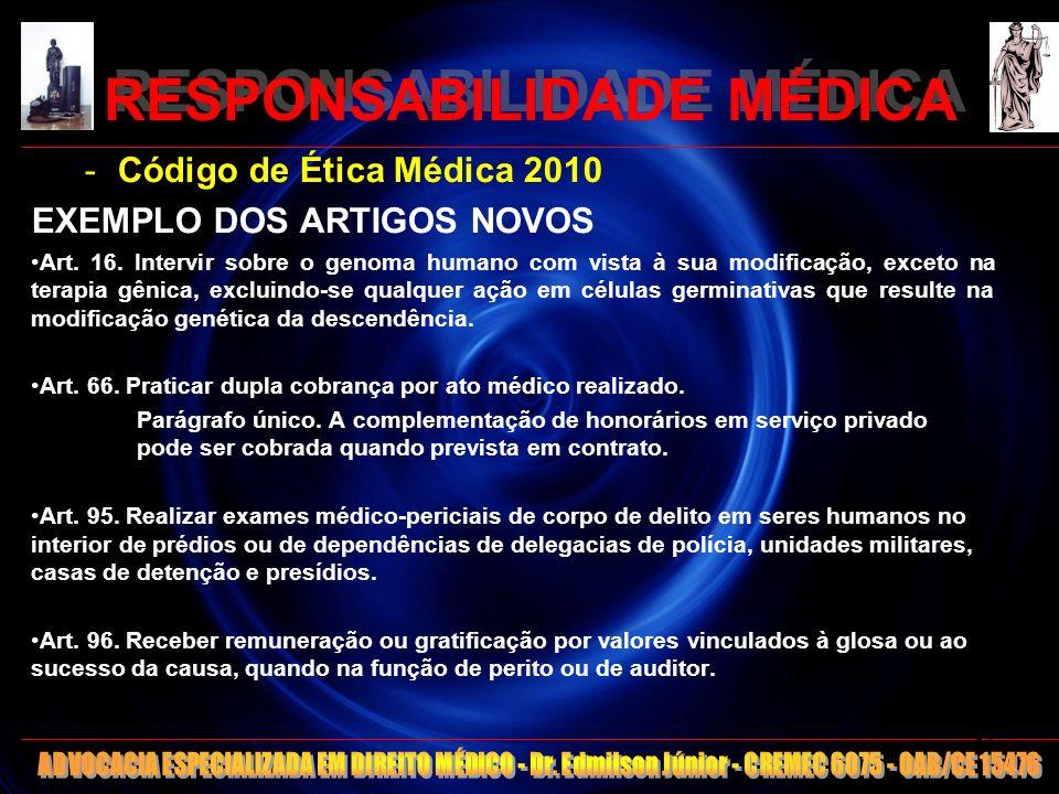 RESPONSABILIDADE MÉDICA -Código de Ética Médica 2010 EXEMPLO DOS ARTIGOS NOVOS Art. 16. Intervir sobre o genoma humano com vista à sua modificação, ex