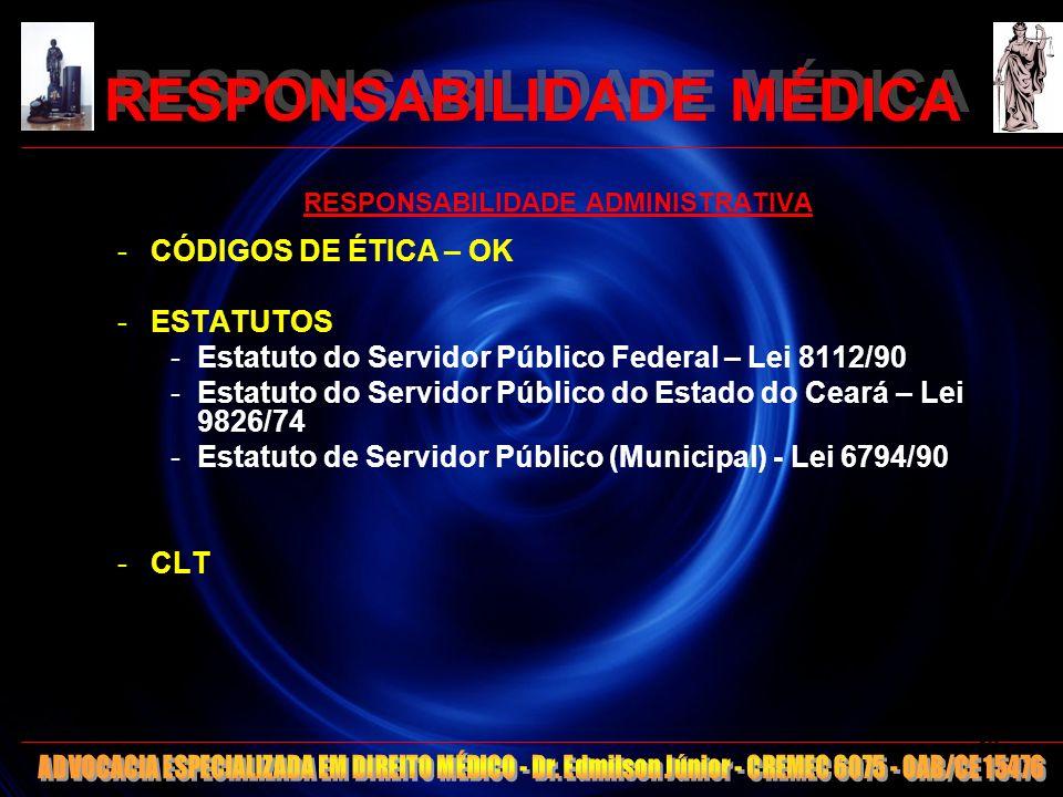 RESPONSABILIDADE MÉDICA RESPONSABILIDADE ADMINISTRATIVA -CÓDIGOS DE ÉTICA – OK -ESTATUTOS -Estatuto do Servidor Público Federal – Lei 8112/90 -Estatut