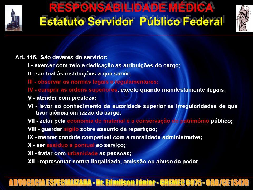 RESPONSABILIDADE MÉDICA Estatuto Servidor Público Federal Art. 116. São deveres do servidor: I - exercer com zelo e dedicação as atribuições do cargo;
