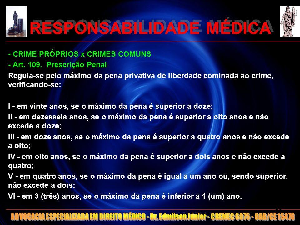 RESPONSABILIDADE MÉDICA - CRIME PRÓPRIOS x CRIMES COMUNS - Art. 109. Prescrição Penal Regula-se pelo máximo da pena privativa de liberdade cominada ao