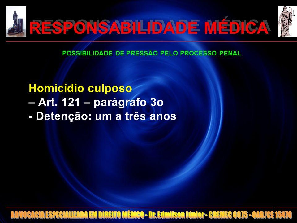 RESPONSABILIDADE MÉDICA POSSIBILIDADE DE PRESSÃO PELO PROCESSO PENAL Homicídio culposo – Art. 121 – parágrafo 3o - Detenção: um a três anos 59
