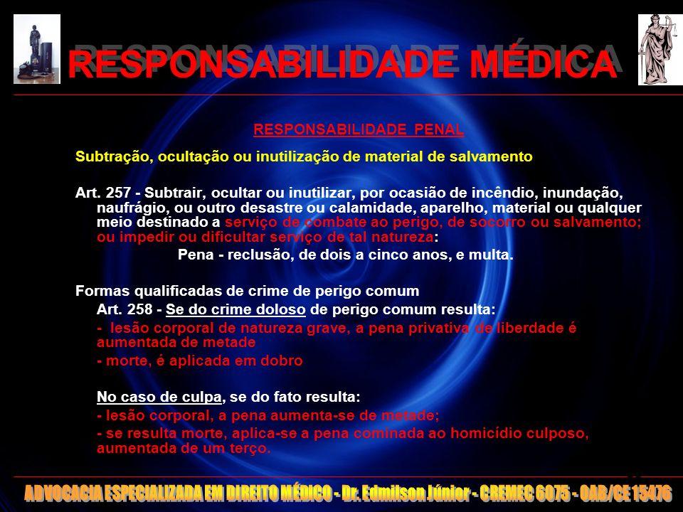 RESPONSABILIDADE MÉDICA RESPONSABILIDADE PENAL Subtração, ocultação ou inutilização de material de salvamento Art. 257 - Subtrair, ocultar ou inutiliz