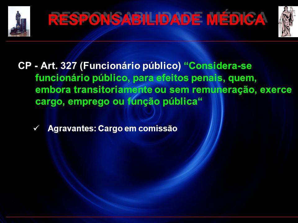 RESPONSABILIDADE MÉDICA CP - Art. 327 (Funcionário público) Considera-se funcionário público, para efeitos penais, quem, embora transitoriamente ou se