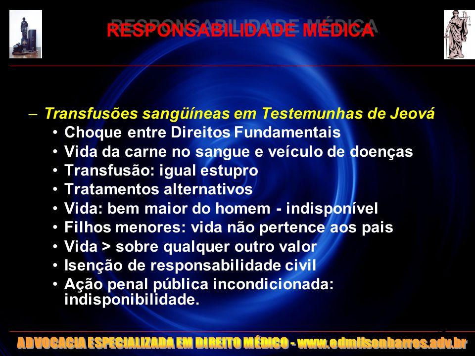 RESPONSABILIDADE MÉDICA –Transfusões sangüíneas em Testemunhas de Jeová Choque entre Direitos Fundamentais Vida da carne no sangue e veículo de doença