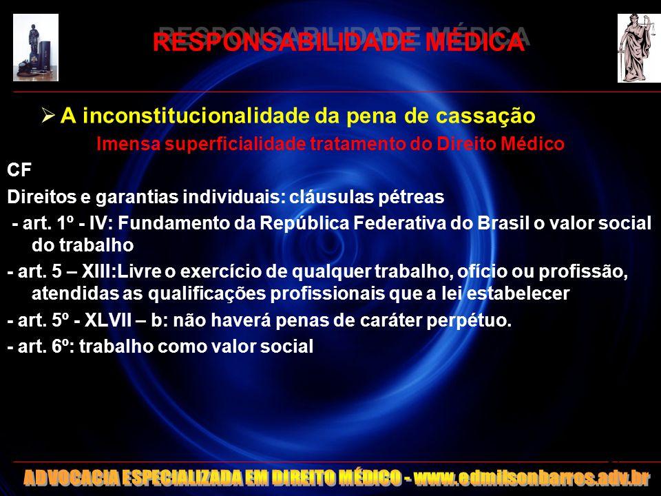 RESPONSABILIDADE MÉDICA A inconstitucionalidade da pena de cassação Imensa superficialidade tratamento do Direito Médico CF Direitos e garantias indiv