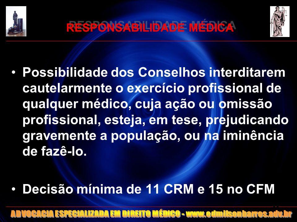 RESPONSABILIDADE MÉDICA Possibilidade dos Conselhos interditarem cautelarmente o exercício profissional de qualquer médico, cuja ação ou omissão profi