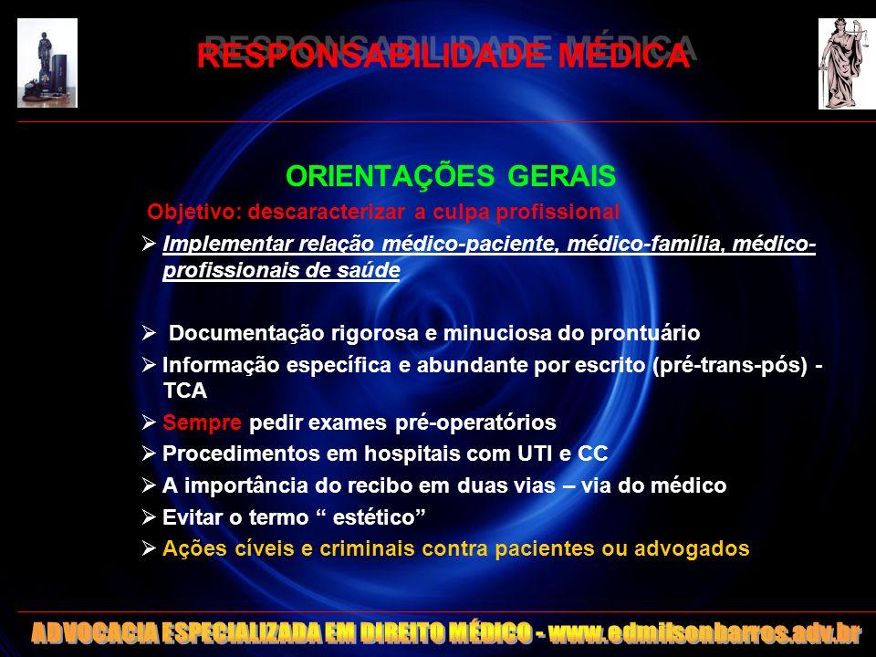 RESPONSABILIDADE MÉDICA ORIENTAÇÕES GERAIS Objetivo: descaracterizar a culpa profissional Implementar relação médico-paciente, médico-família, médico-
