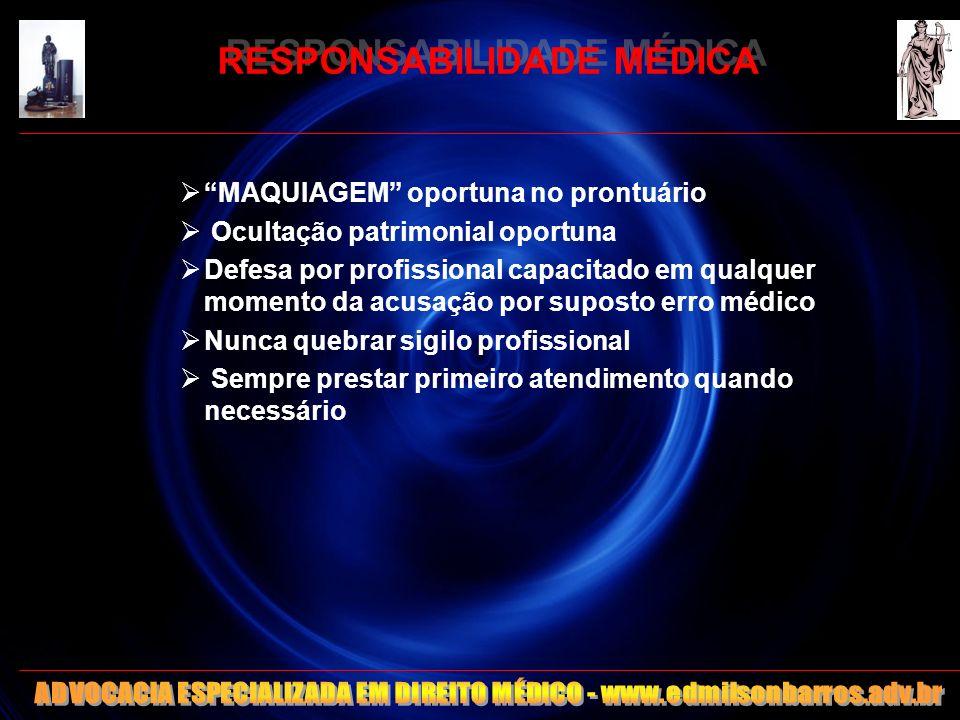 94 RESPONSABILIDADE MÉDICA MAQUIAGEM oportuna no prontuário Ocultação patrimonial oportuna Defesa por profissional capacitado em qualquer momento da a