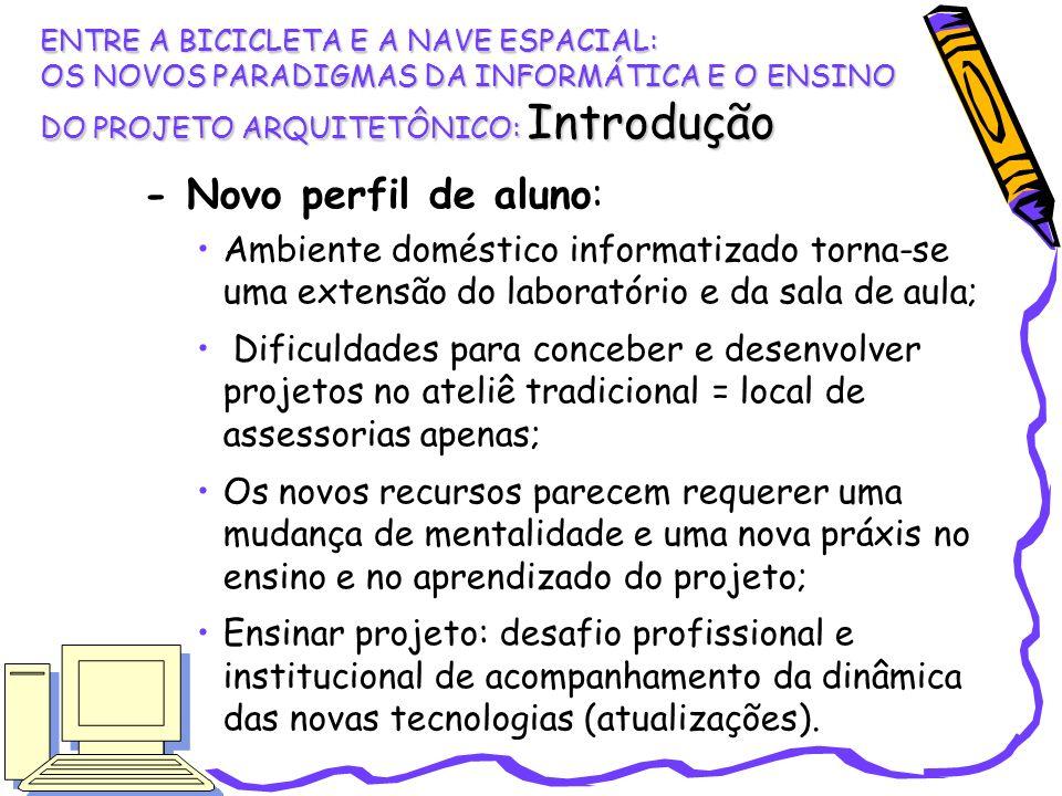 - Novo perfil de aluno: Ambiente doméstico informatizado torna-se uma extensão do laboratório e da sala de aula; Dificuldades para conceber e desenvol