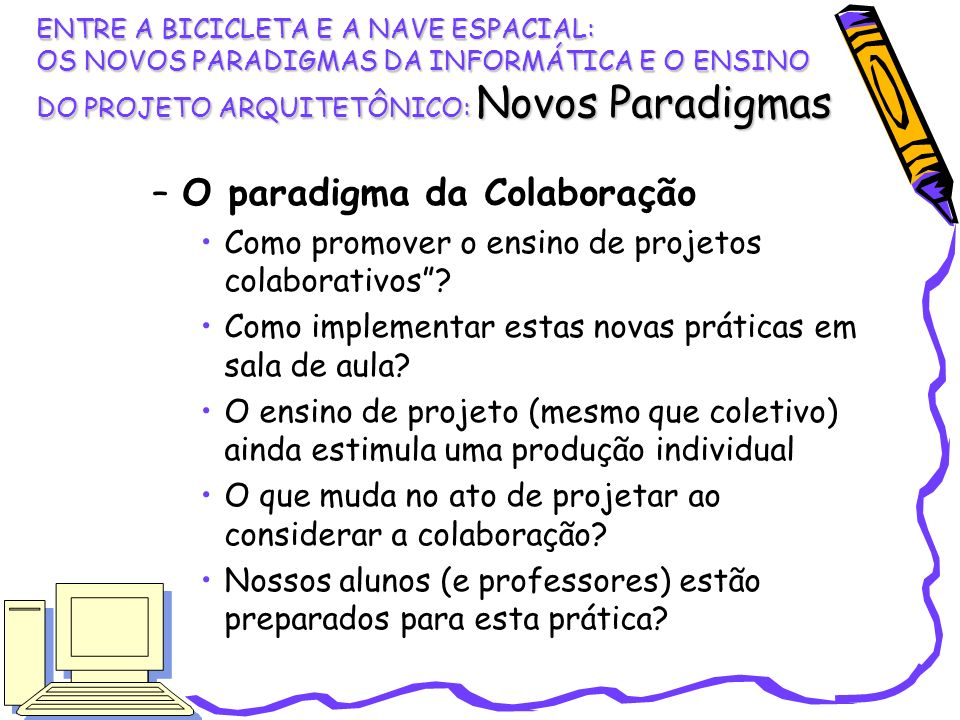 –O paradigma da Colaboração Como promover o ensino de projetos colaborativos? Como implementar estas novas práticas em sala de aula? O ensino de proje