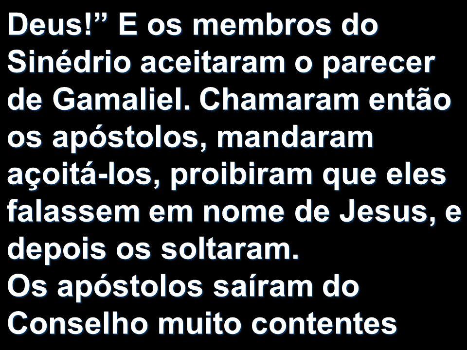 por terem sido considerados dignos de injúrias, por causa do nome de Jesus.