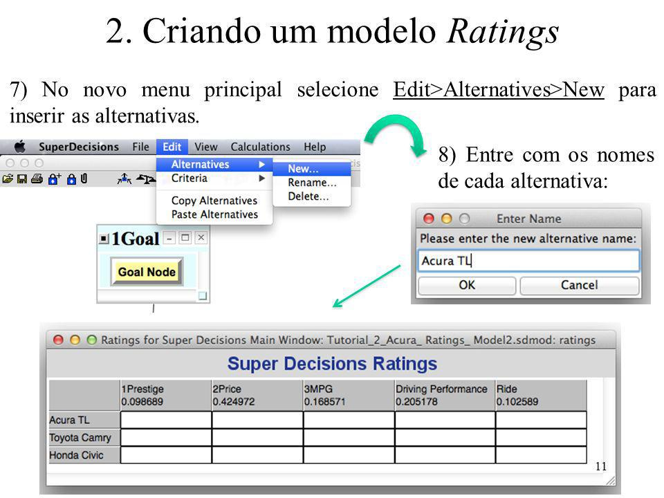 7) No novo menu principal selecione Edit>Alternatives>New para inserir as alternativas. 8) Entre com os nomes de cada alternativa: 11 2. Criando um mo