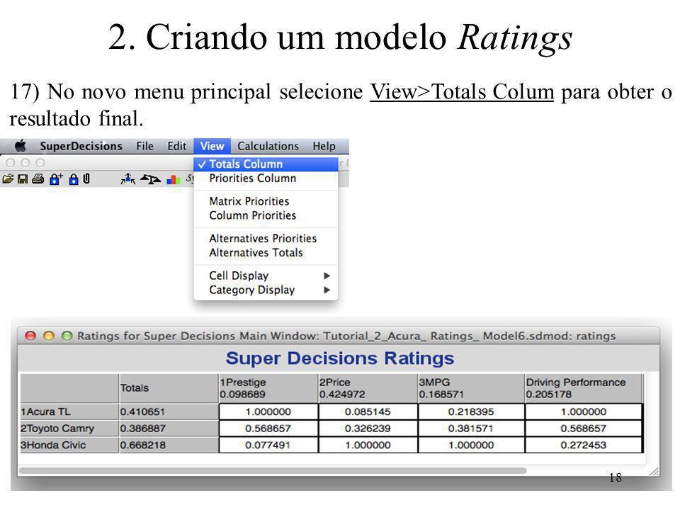17) No novo menu principal selecione View>Totals Colum para obter o resultado final. 18 2. Criando um modelo Ratings