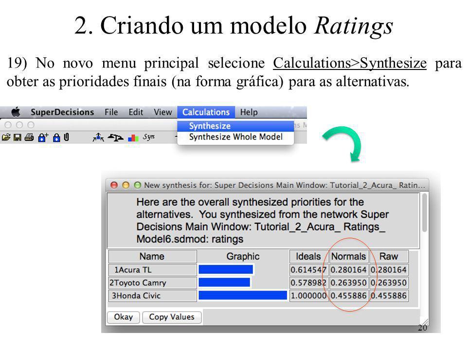 19) No novo menu principal selecione Calculations>Synthesize para obter as prioridades finais (na forma gráfica) para as alternativas. 20 2. Criando u