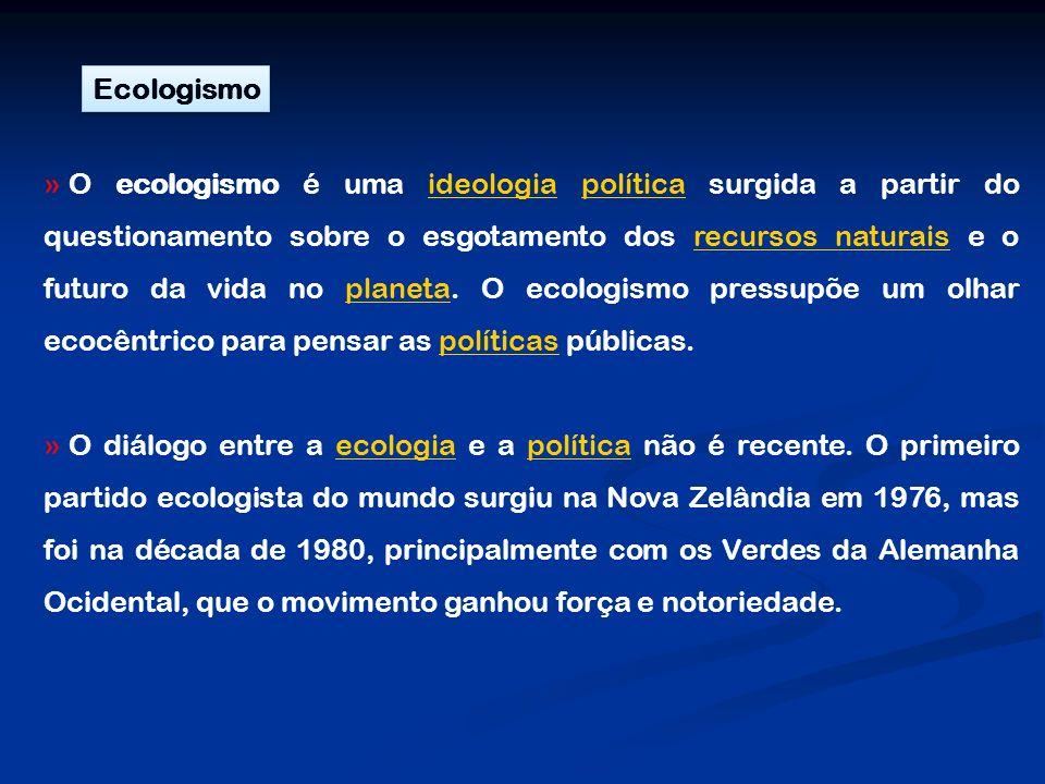 Ecologismo » O ecologismo é uma ideologia política surgida a partir do questionamento sobre o esgotamento dos recursos naturais e o futuro da vida no