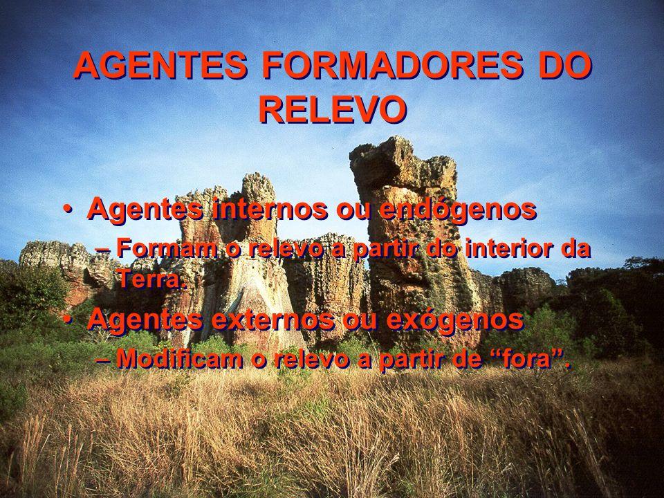 AGENTES FORMADORES DO RELEVO Agentes internos ou endógenos –Formam o relevo a partir do interior da Terra. Agentes externos ou exógenos –Modificam o r