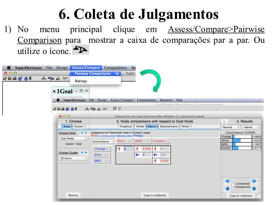 18 6. Coleta de Julgamentos 1)No menu principal clique em Assess/Compare>Pairwise Comparison para mostrar a caixa de comparações par a par. Ou utilize