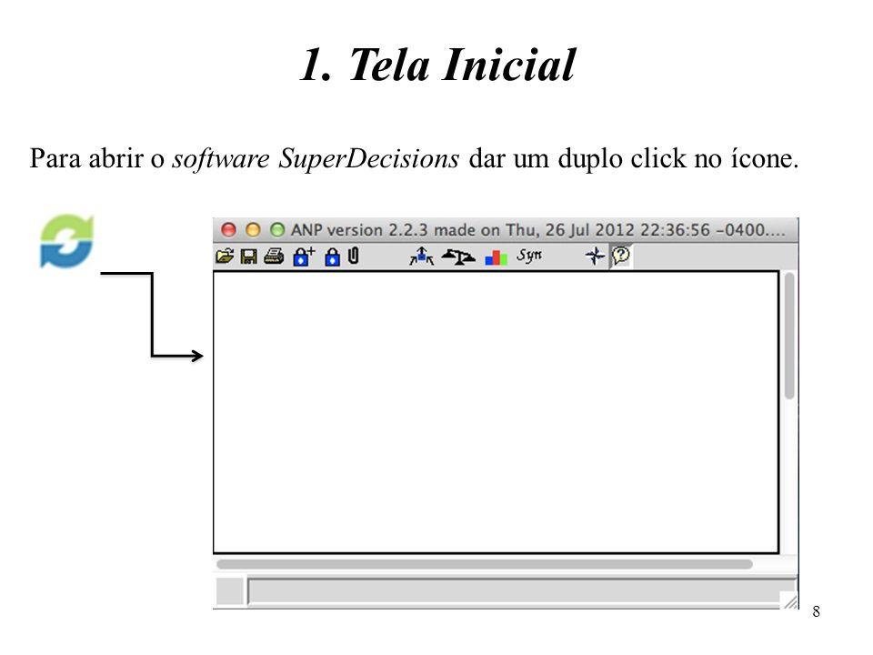 1. Tela Inicial Para abrir o software SuperDecisions dar um duplo click no ícone. 8
